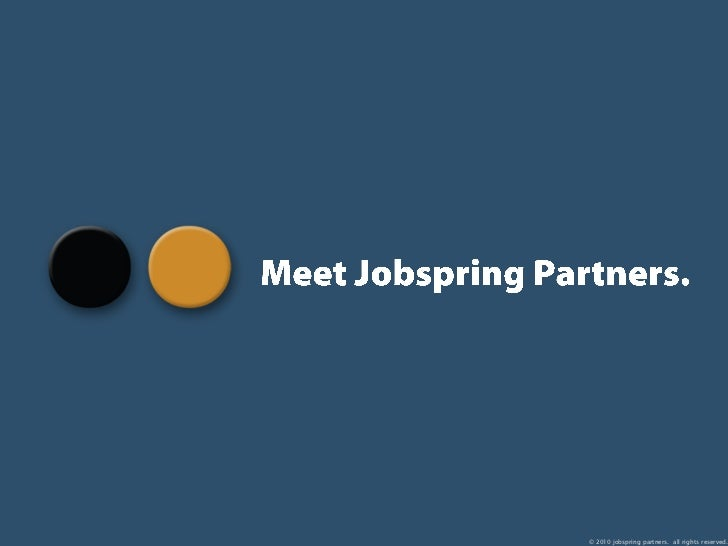 © 2010 jobspring partners. all rights reserved.