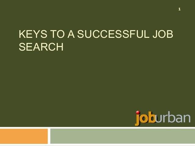 1  KEYS TO A SUCCESSFUL JOB SEARCH
