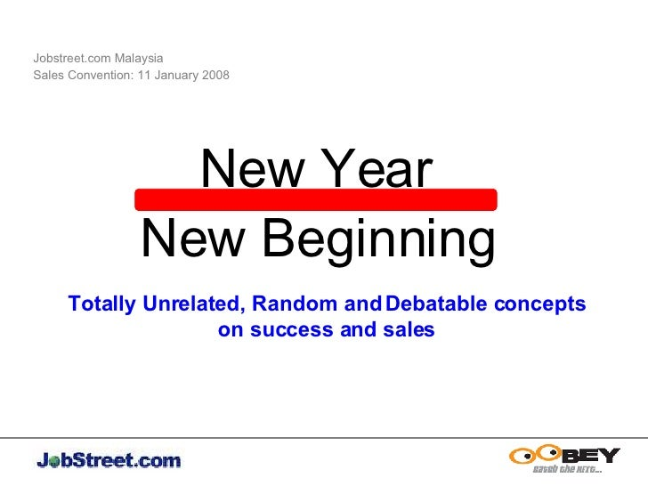 Jobstreet.com Malaysia  Sales Convention: 11 January 2008 New Year New Beginning Totally Unrelated, Random and Debatable c...