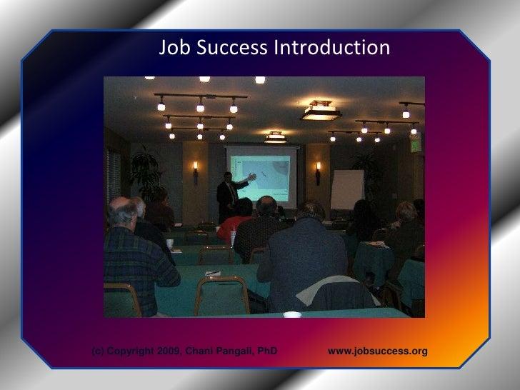 Job Success Introduction<br />(c) Copyright 2009, Chani Pangali, PhD                  www.jobsuccess.org  <br />