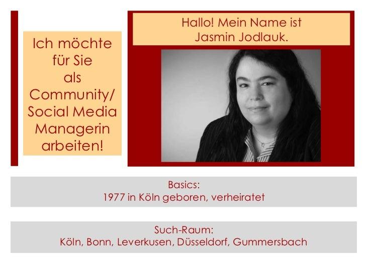 Hallo! Mein Name ist                              Jasmin Jodlauk. Ich möchte    für Sie      alsCommunity/Social Media  Ma...