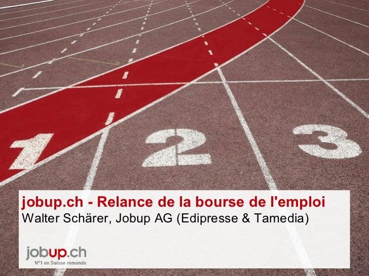 jobup.ch - Relance de la bourse de l'emploi Walter Schärer, Jobup AG (Edipresse & Tamedia)