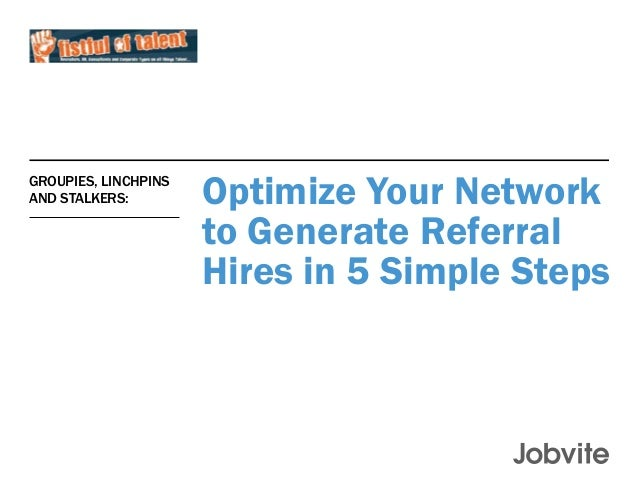 Optimize Your Network to Generate Referral Hires in 5 Simple Steps Groupies, Linchpins and Stalkers: