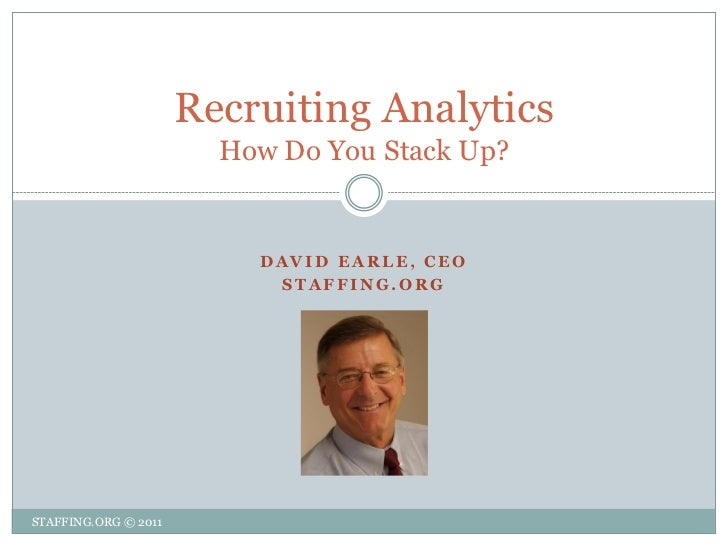 Recruiting Analytics                        How Do You Stack Up?                          DAVID EARLE, CEO                ...