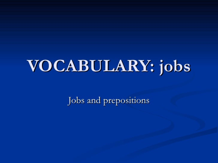 VOCABULARY: jobs Jobs and prepositions