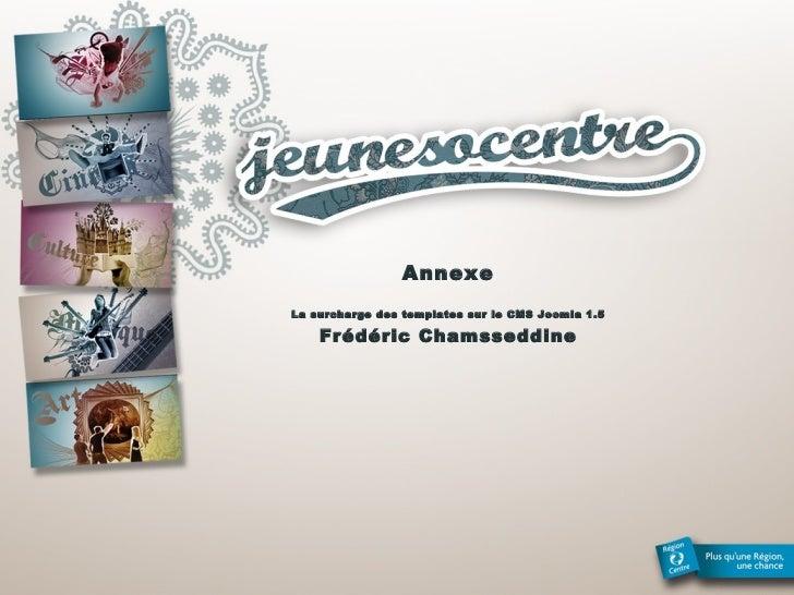 Annexe La surcharge des templates sur le CMS Joomla 1.5 Frédéric Chamsseddine