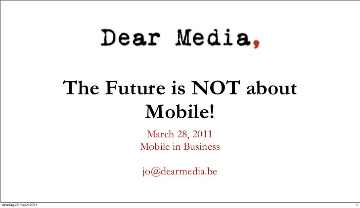 The Future is NOT about                                Mobile!                                March 28, 2011              ...