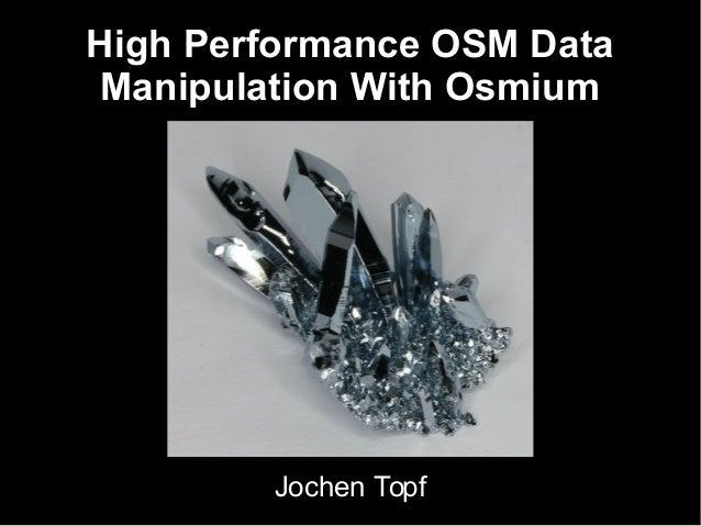 High Performance OSM Data Manipulation With Osmium  Jochen Topf