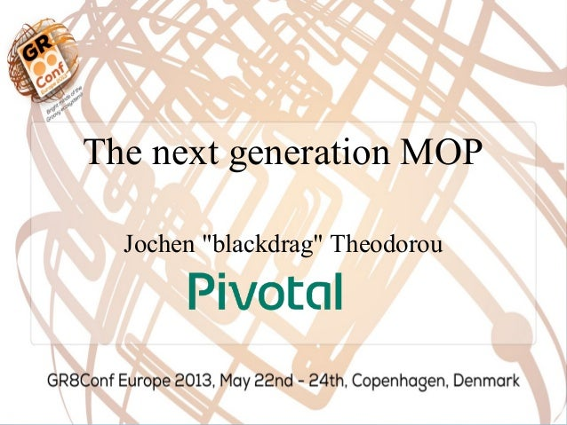 The Next Generation MOP, Jochen Theodorou, GR8Conf 2013