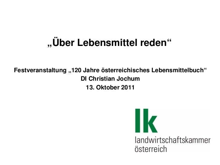 """""""Über Lebensmittel reden""""Festveranstaltung """"120 Jahre österreichisches Lebensmittelbuch""""                      DI Christian..."""
