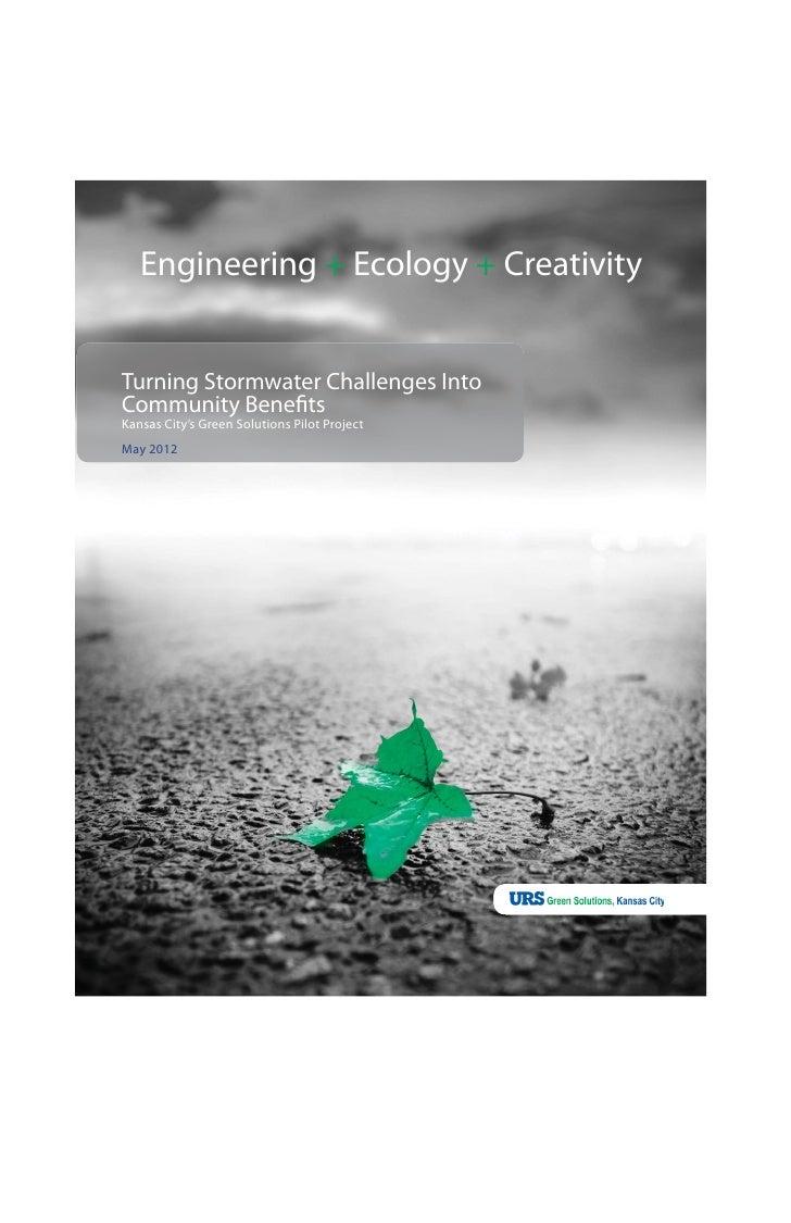 Engineering + Ecology + CreativityTurning Stormwater Challenges IntoCommunity BenefitsKansas City's Green Solutions Pilot ...