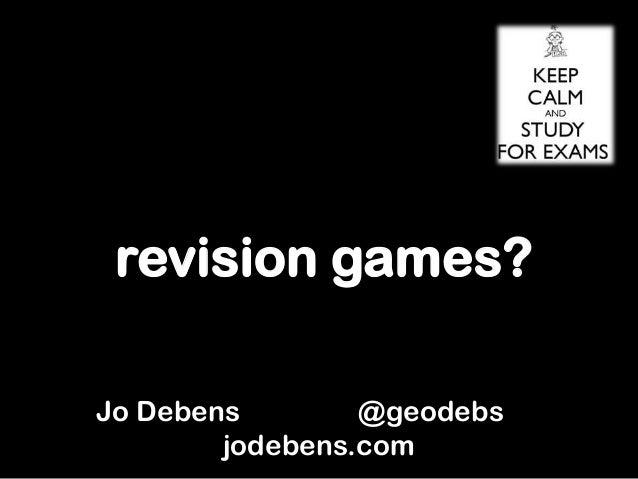 revision games? Jo Debens @geodebs jodebens.com