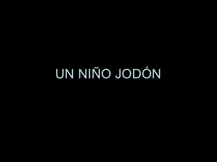 UN NIÑO JODÓN