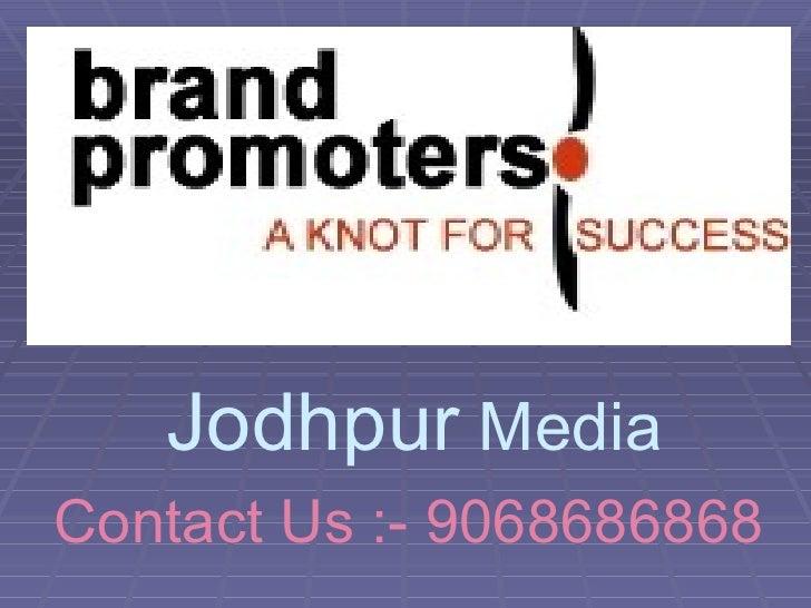 Jodhpur  Media Contact Us :- 9068686868