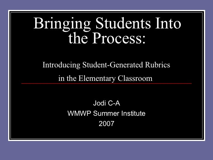Bringing Students Into the Process: Introducing Student-Generated Rubrics  in the Elementary Classroom   Jodi C-A WMWP Sum...