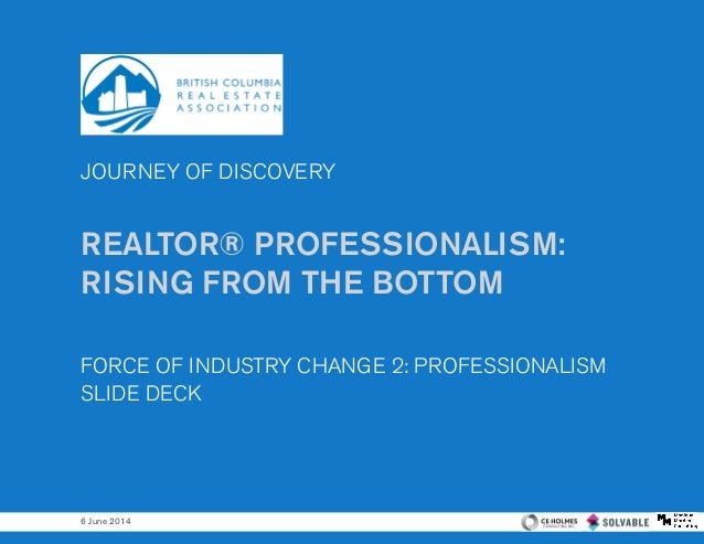 JOURNEY OF DISCOVERY REALTOR® PROFESSIONALISM: RISING FROM THE BOTTOM FORCE OF INDUSTRY CHANGE 2: PROFESSIONALISM SLIDE DE...