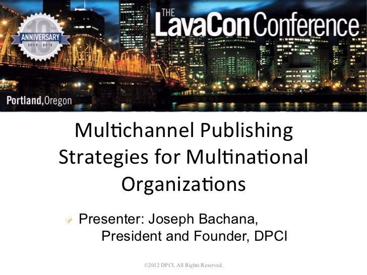Mul$channel	  Publishing	  Strategies	  for	  Mul$na$onal	         Organiza$ons	  !   Presenter: Joseph Bachana,       Pre...