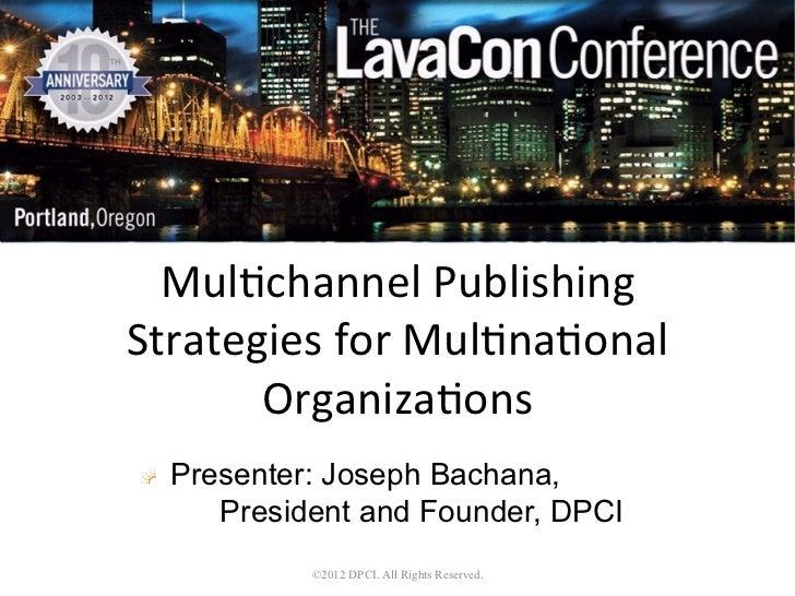 Mul$channel Publishing Strategies for Mul$na$onal        Organiza$ons !   Presenter: Joseph Bachana,       Pre...