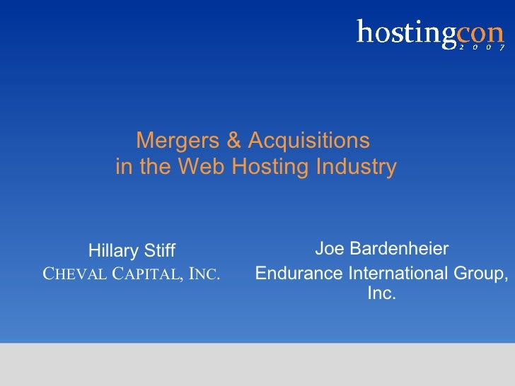 Mergers & Acquisitions  in the Web Hosting Industry Joe Bardenheier Endurance International Group, Inc. Hillary Stiff C HE...