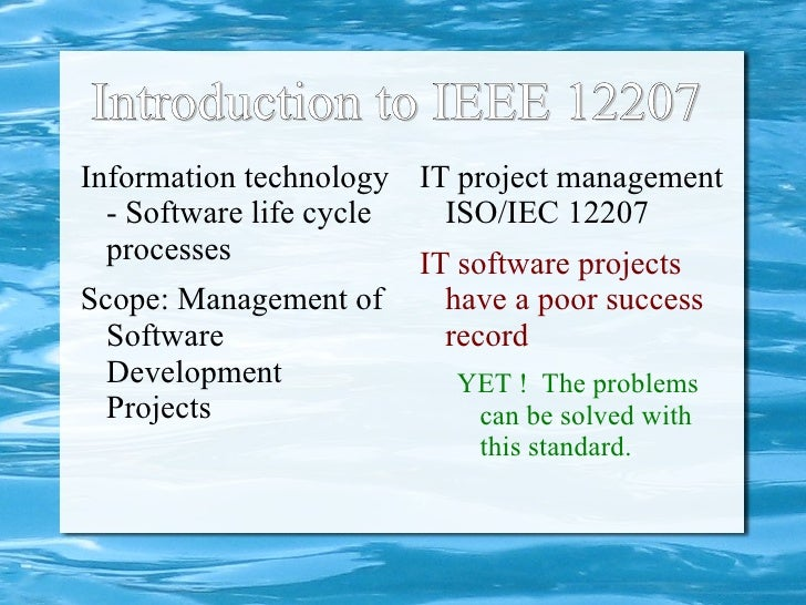 Introduction to IEEE 12207  <ul><li>Information technology - Software life cycle processes