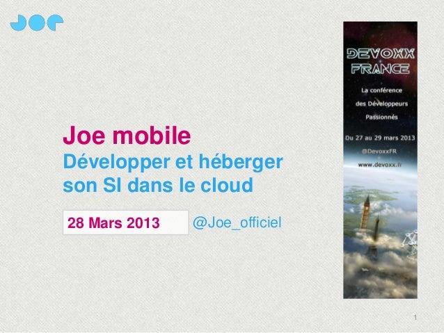 Joe mobileDévelopper et hébergerson SI dans le cloud28 Mars 2013   @Joe_officiel                               1