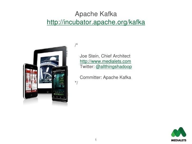 Apache Kafkahttp://incubator.apache.org/kafka         /*              Joe Stein, Chief Architect              http://www.m...