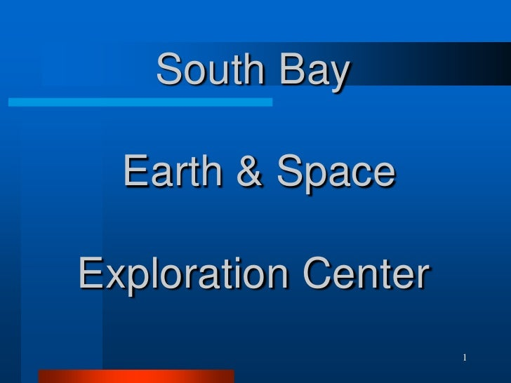 1<br />South Bay Earth & SpaceExploration Center<br />