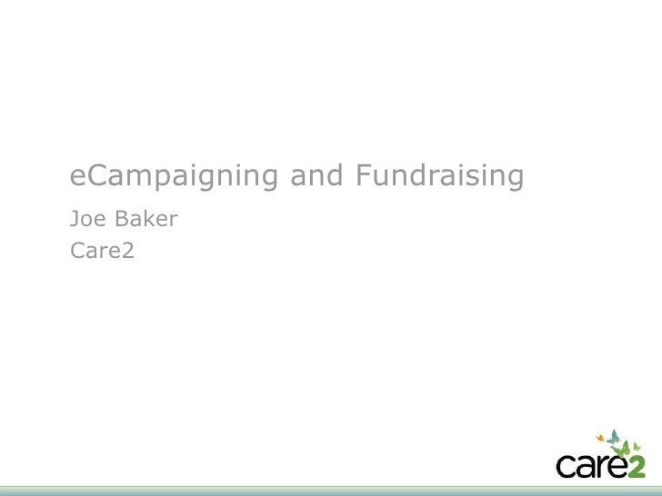 eCampaigning and Fundraising Joe Baker Care2
