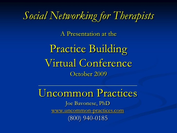 Social Networking for Therapists          A Presentation at the        Practice Building      Virtual Conference          ...