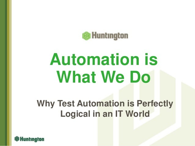Automation is What We Do Why Test Automation is Perfectly Logical in an IT World