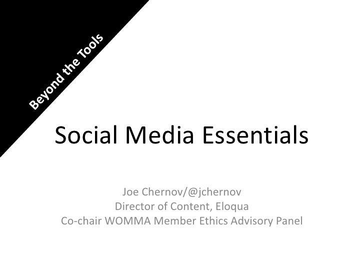Beyond the Tools<br />Social Media Essentials<br />Joe Chernov/@jchernov<br />Director of Content, Eloqua<br />Co-chair WO...