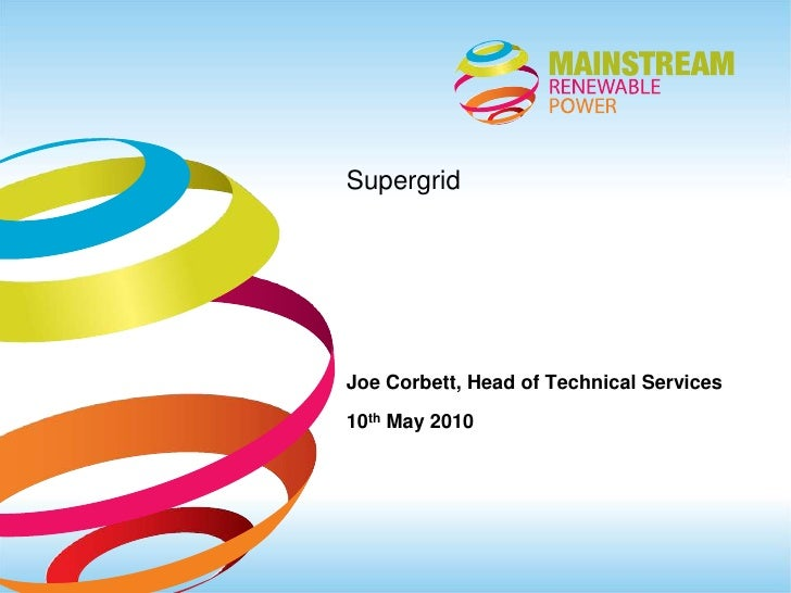 Supergrid<br />Joe Corbett, Head of Technical Services<br />10th May 2010<br />