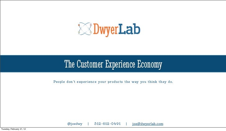 DwyerLab                                The Customer Experience Economy                           People don't experience ...