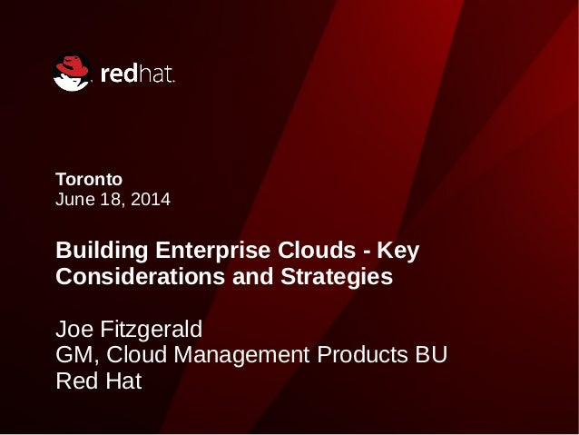 Toronto June 18, 2014 Building Enterprise Clouds - Key Considerations and Strategies Joe Fitzgerald GM, Cloud Management P...