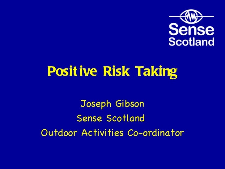Positive Risk Taking Joseph Gibson Sense Scotland  Outdoor Activities Co-ordinator