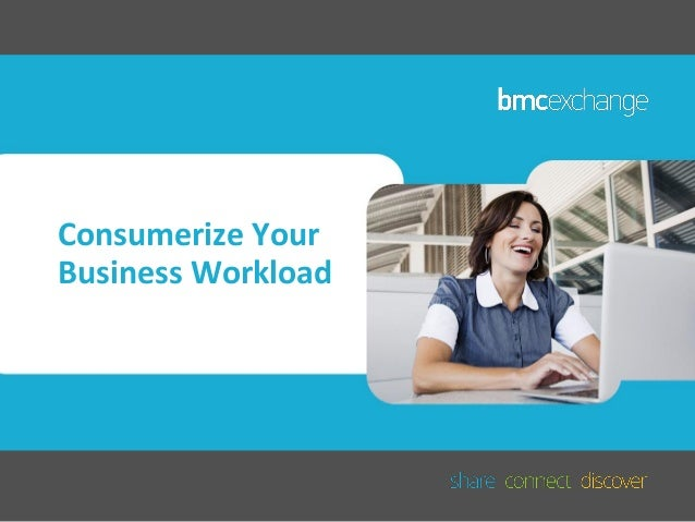 Consumerize Your Business Workload
