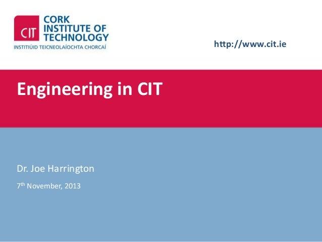 http://www.cit.ie  Engineering in CIT  Dr. Joe Harrington 7th November, 2013