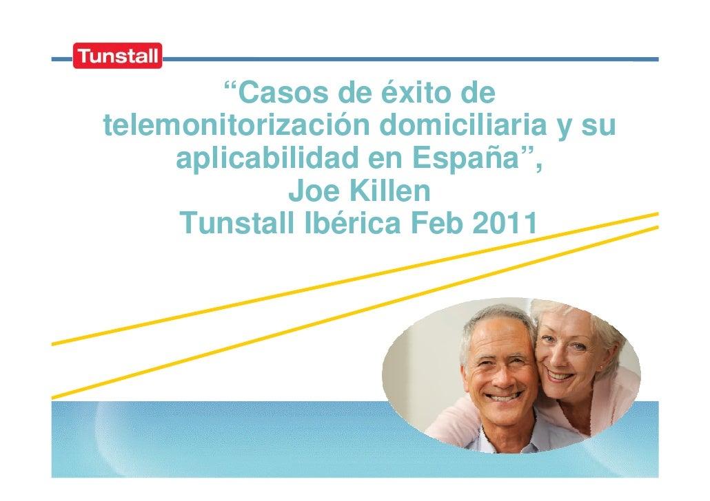 """""""Casos de éxito detelemonitorización domiciliaria y su     aplicabilidad en España"""",             Joe Killen     Tunstall I..."""