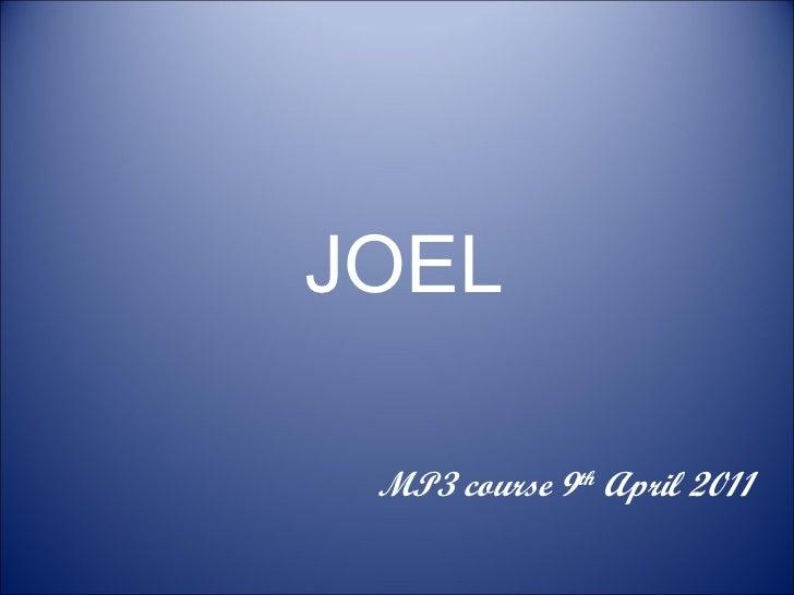 JOEL MP3 course 9 th  April 2011