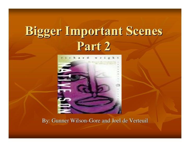 Bigger Important Scenes         Part 2  By: Gunner Wilson-Gore and Joel de Verteuil