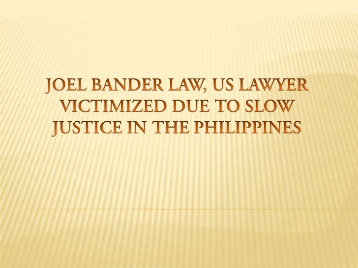 JOEL BANDER LAW, US LAWYER VICTIMIZED DUE TO SLOW JUSTICE IN THE PHILIPPINES<br />