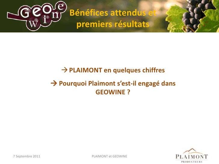 Bénéfices attendus et premiers résultats <br />7 Septembre 2011<br />PLAIMONT et GEOWINE<br /><ul><li>PLAIMONT en quelques...