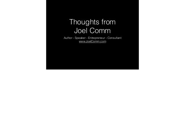 Thoughts from Joel Comm Author - Speaker - Entrepreneur - Consultant www.JoelComm.com