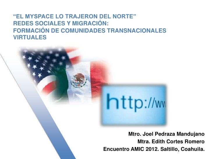 """""""EL MYSPACE LO TRAJERON DEL NORTE""""REDES SOCIALES Y MIGRACIÓN:FORMACIÓN DE COMUNIDADES TRANSNACIONALESVIRTUALES            ..."""