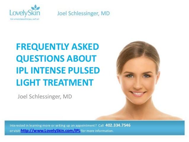 Joel Schlessinger MD - FAQ IPL Intense Pulsed Light Treatment