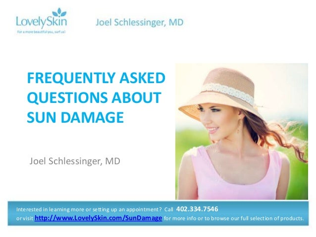 FREQUENTLY ASKED QUESTIONS ABOUT SUN DAMAGE Joel Schlessinger, MD  Interested in learning more or setting up an appointmen...