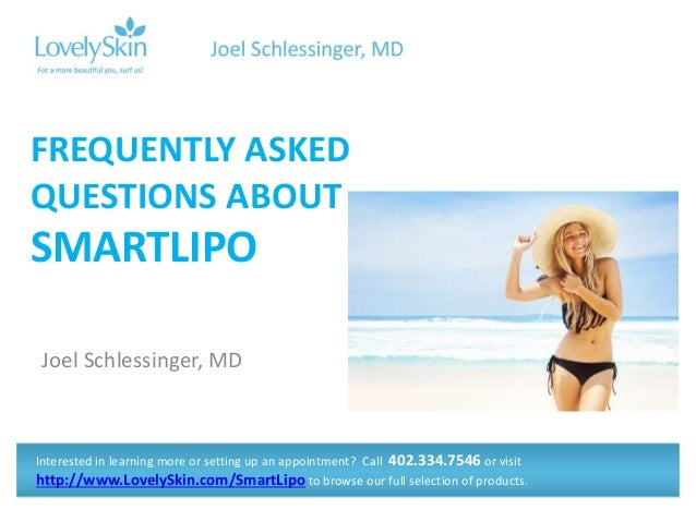 Joel Schlessinger, MD FREQUENTLY ASKED QUESTIONS ABOUT SMARTLIPO Interested in learning more or setting up an appointment?...