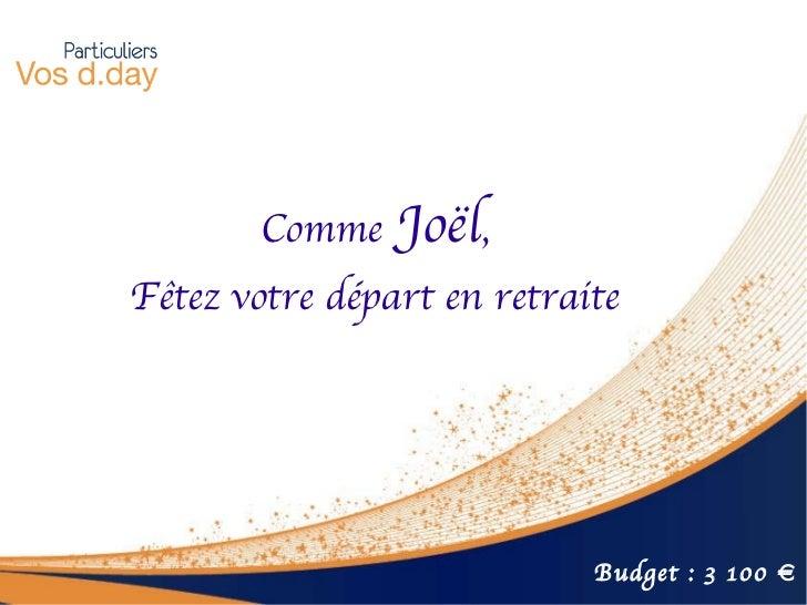 Comme  Joël , Fêtez votre départ en retraite Budget : 3 100 €