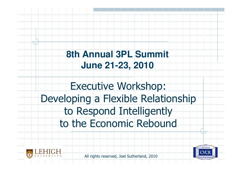 8th Annual 3PL Summit        June 21-23, 2010      Executive Workshop:Developing a Flexible Relationship    to Respond Int...