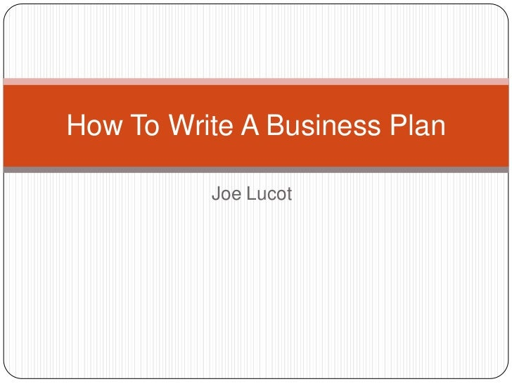 Joe Lucot<br />How To Write A Business Plan<br />